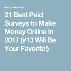 21 Best Paid Surveys to Make Money Online in 2017 (#13 Will Be Your Favorite!)