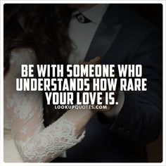 Be with someone who understands how rare your love is quote  #love #quote