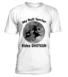 My Bull Terrier Rides Shotgun-white