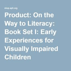 Product: On the Way to Literacy: Book Set I: Early Experiences for Visually Impaired Children