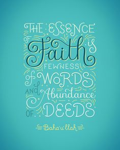 """""""The essence of faith is fewness of words and abundance of deeds"""" - Baháulláh. Creating a poster of this for the BB market. #bahai by bahaiblog"""