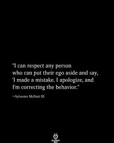 """I can respect any person who can put their ego aside and say, 'I made a mistake. I apologize, and I'm correcting the behavior."" —Sylvester McNutt III Best Picture For career quotes pink For Your Tast Ego Quotes, True Quotes, Words Quotes, Motivational Quotes, Inspirational Quotes And Sayings, Wisdom Quotes, Encouraging Quotes For Women, Meaningful Quotes About Life, Sport Quotes"