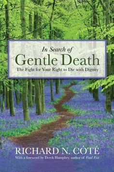 In Search of Gentle Death: The Fight for Your Right to Die With Dignity by Richard N. CÃ'té. $29.95. 479 pages. Publication: May 21, 2012. Publisher: Corinthian Books; First edition (May 21, 2012)