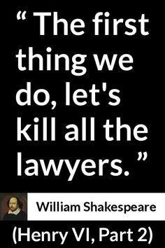 William Shakespeare - Henry VI, Part 2 - The first thing we do, let's kill all the lawyers.