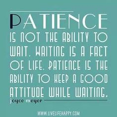 Patience...More at http://ibibleverses.com