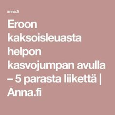 Eroon kaksoisleuasta helpon kasvojumpan avulla – 5 parasta liikettä | Anna.fi New You, Just For You, You Better Work, Excercise, Fitness Inspiration, Health Fitness, Gym, Anna, Workout