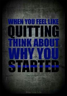 When you feel like quitting, think about why you started. MY ADD:. Not a police, but I have no intention to quit speaking the truth. Always, that less than screw up for the rest of the good police officers. Law Enforcement Quotes, Law Enforcement Tattoos, Police Quotes, Cop Quotes, Badass Quotes, Police Officer Quotes, Qoutes, Police Dispatcher, Daily Quotes