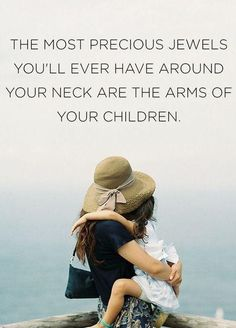 The Most Precious Jewels You'll Ever Have Around Your Neck Are The Arms Of Your Children. Picture Quotes.