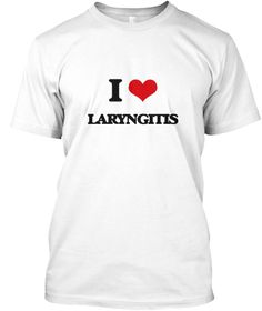 I Love Laryngitis White T-Shirt Front - This is the perfect gift for someone who loves Laryngitis. Thank you for visiting my page (Related terms: I Heart Laryngitis,I love Laryngitis,Laryngitis,Household remedies fo,Treatment for laryngi,Chronic  ...)