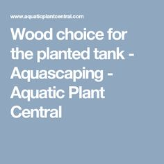Wood choice for the planted tank - Aquascaping - Aquatic Plant Central