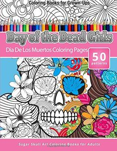 Coloring Books for Grown-Ups Day of the Dead Girls: Dia De Los Muertos Coloring Pages (Sugar Skull Art Coloring Books for Adults) (Day of the Dead Coloring Books) (Volume 3) by Chiquita Publishing