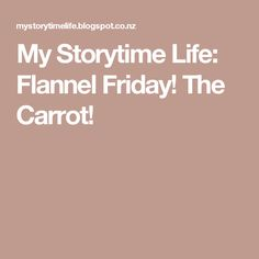 My Storytime Life: Flannel Friday! The Carrot!