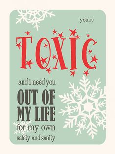 You're Toxic and I need you out of my life for my own Safety and Sanity. Love yourself enough to set toxic people free and live. ❤️