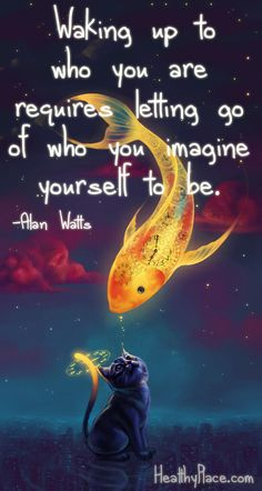 Positive quote: Waking up to who you are requires letting go of who you imagine yourself to be. www.HealthyPlace.com