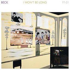 I Won't Be Long - Beck