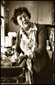 Julia Child=== .would like to have met her.