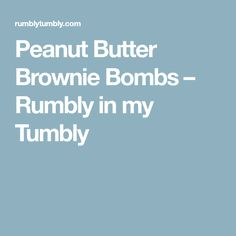 Peanut Butter Brownie Bombs – Rumbly in my Tumbly
