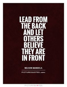 Lead from the back - people may underestimate you. Let them, because those who do would stand on your fucking head to get one over on you. Be quietly confidant about your strengths and do well, while you watch those who *think they know better, flounder with that ego, because eventually, it will be their downfall.