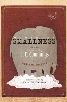 Enormous Smallness: The Sweet Illustrated Story of E. E. Cummings and His Creative Bravery | Brain Pickings