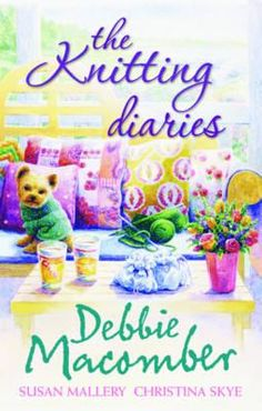 The Knitting Diaries - Macomber, Debbie, and Mallery, Susan, and Skye, Christina