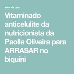 Vitaminado anticelulite da nutricionista da Paolla Oliveira para ARRASAR no biquíni