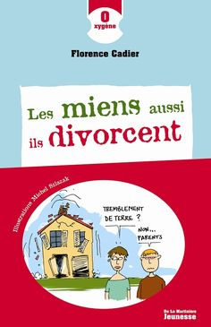 Les miens aussi ils divorcent, de Florence Cadier, illustré par Michel Szlazak, De La Martinière dans la collection Oxygène Florence, Le Divorce, Parents, Family Guy, Sentiments, Fictional Characters, Michel, Collection, Earth Quake
