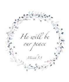 """(Micah 5:5) """"He will be our peace."""""""