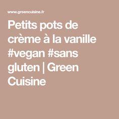 Petits pots de crème à la vanille #vegan #sans gluten | Green Cuisine