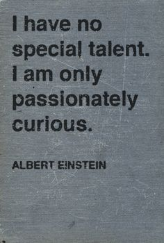 this is me. id never give up my curiosity for one special talent.