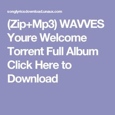 (Zip+Mp3)  WAVVES Youre Welcome Torrent Full Album Click Here to Download