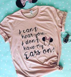 I Can't Hear You, I Don't Have My Ears on - ROSE GOLD Minnie Disney Parks inspired tee Disney World, Epcot, Disneyland shirt