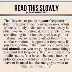 READ THIS SLDWLY The Universe responds to your frequency. It doesn't recognize your personal desires, wants or needs. It only understands the frequency in which you are vibrating at. For example, if you are vibrating in the frequency of fear. The Words, Wisdom Quotes, Quotes To Live By, Me Quotes, Affirmation Quotes, Faith Quotes, Self Help, Positive Quotes, Positive Thoughts