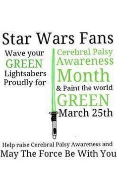 Cerebral Palsy Awareness Month abd Paint the world Green March 25 Just Be Held, Disability Quotes, Cerebral Palsy Awareness, I Love Someone, Special Needs Kids, I Care, For Stars, Knowledge, Star Wars