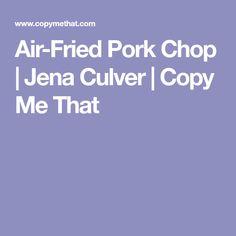 Air-Fried Pork Chop | Jena Culver | Copy Me That