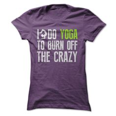 I Do Yoga To Burn Off The Crazy Tee