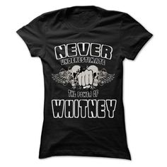 Never Underestimate The Power Of ... WHITNEY - 999 Cool Name Shirt !