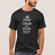 Customizable Keep Calm And (Your Text) T-Shirt