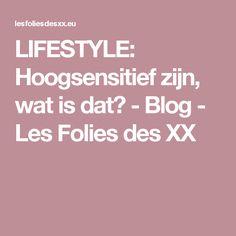 LIFESTYLE: Hoogsensitief zijn, wat is dat? - Blog -  Les Folies des XX