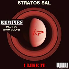 Coming Soon !!! Stratos Sal - I Like It / Remixes (KP197) Release Date on Beatport : Jul.10.2015 Release Info : 1- Stratos Sal - I Like It (Pilot BG Dark Remix) 2- Stratos Sal - I Like It (Thom Colvin Remix)