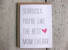 <b>She gave birth to you, she fed you, she picked you up from awful middle school dances;</b> the least you can do is buy her a Mother's Day card.