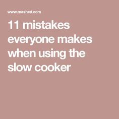 11 mistakes everyone makes when using the slow cooker