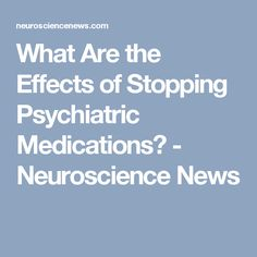 What Are the Effects of Stopping Psychiatric Medications? - Neuroscience News