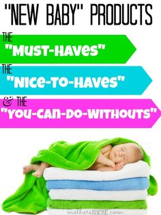 """With all the baby products out there for new moms, it can be hard to decide what you really need. Here is my list of """"must-haves"""" """"nice-to-haves"""" and """"you-can-live-without"""""""