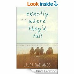 Exactly Where They'd Fall by Laura Rae Amos http://www.amazon.com/Exactly-Where-Theyd-Fall-Laura-ebook/dp/B008OWGPI2