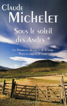 Sous le soleil des Andes, tome 1 - Claude MICHELET. Une grande saga romanesque de Claude Michelet rééditée en deux volumes.