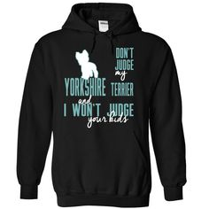 Dont Judge My yorkshire terrier  and I Wont Judge Your  T Shirt, Hoodie…