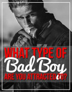 What Type Of Bad Boy Are You Attracted ToThe Biker  You like your bad boy dressed in leather, tatted up, and always ready to whisk you away on his steel horse.