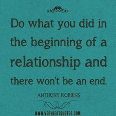 relationship-quotes-Do-what-you-did-in-the-beginning-of-a-relationship-and-there-won't-be-an-end..jpg (500×500)