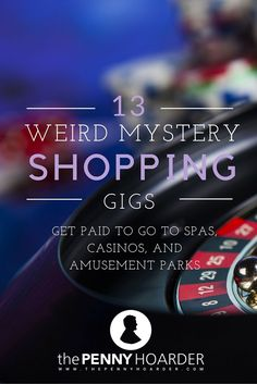 When you think of mystery shopping, you probably imagine going to a restaurant and quietly checking out the environment, service and food.  But you might be surprised by many of the other niches in mystery shopping, and some of them are more interesting and more profitable. - The Penny Hoarder - http://www.thepennyhoarder.com/13-weird-mystery-shopping-gigs-get-paid-to-go-to-spas-casinos-and-amusement-parks/.