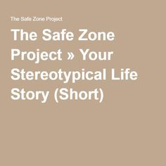 The Safe Zone Project » Your Stereotypical Life Story (Short)